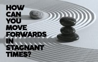 Move forwards in stagnant times