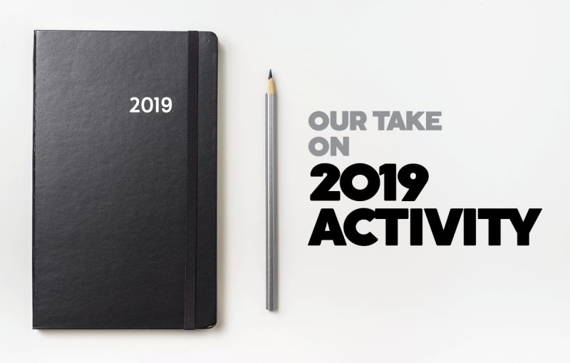 Our take on 2019 activity