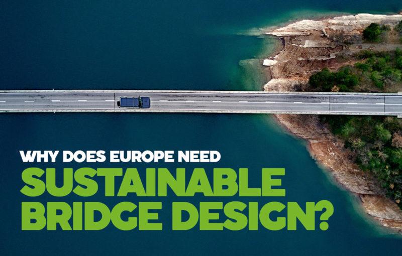 WHY DOES EUROPE NEED SUSTAINABLE BRIDGE DESIGN?