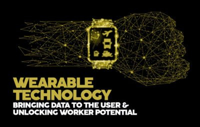 WEARABLE TECHNOLOGY BRINGING DATA TO THE USER & UNLOCKING WORKER POTENTIAL