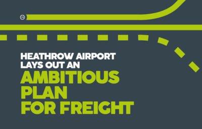 Heathrow's ambitios plan for freight, FTA