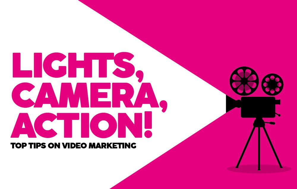 Lights, camera, action – tips on video marketing