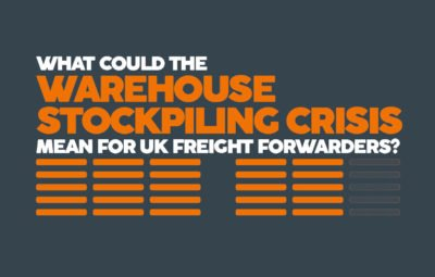 WHAT COULD THE WAREHOUSE STOCKPILING CRISIS MEAN FOR UK FREIGHT FORWARDERS?