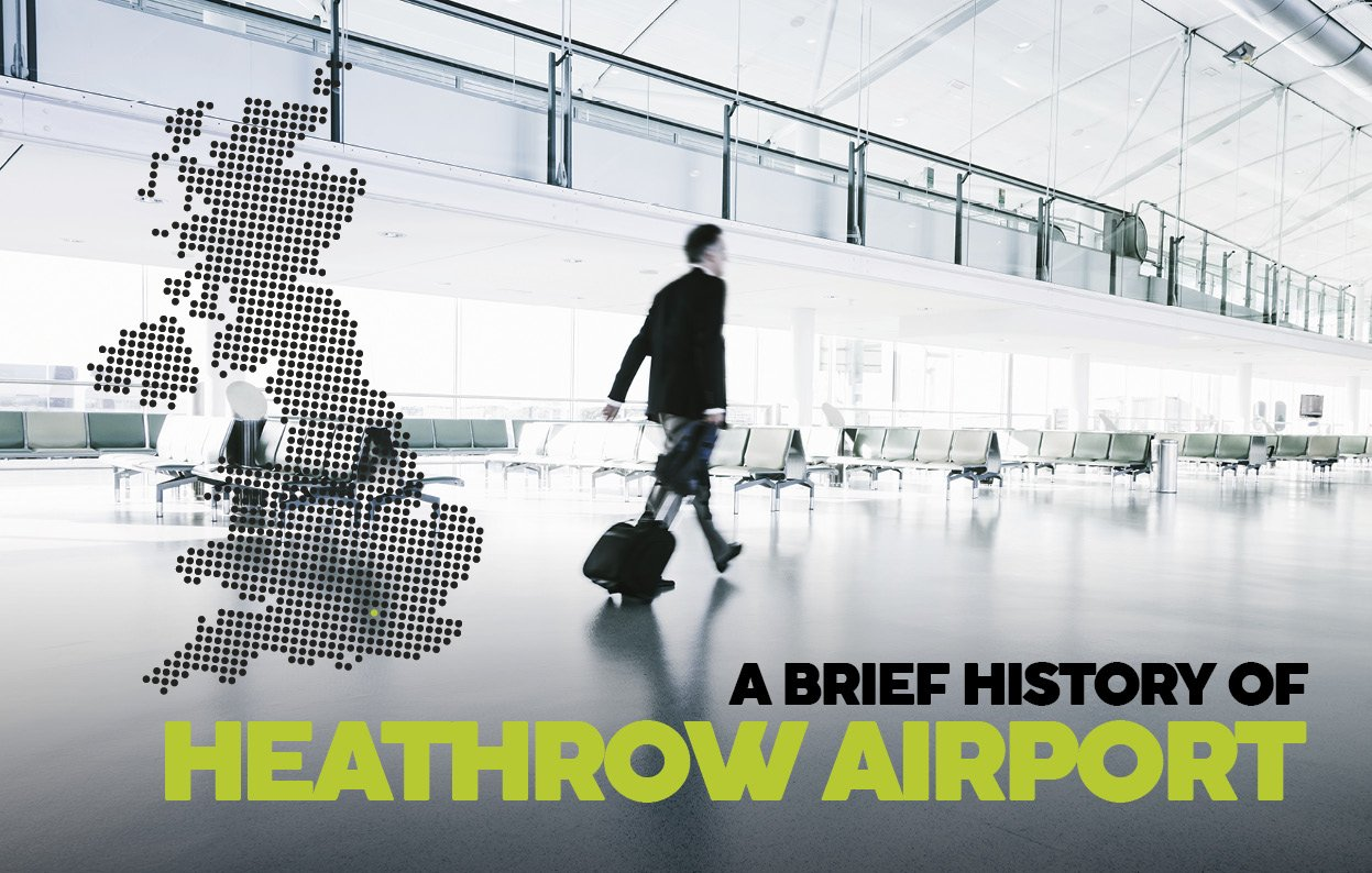 A BRIEF HISTORY OF HEATHROW AIRPORT