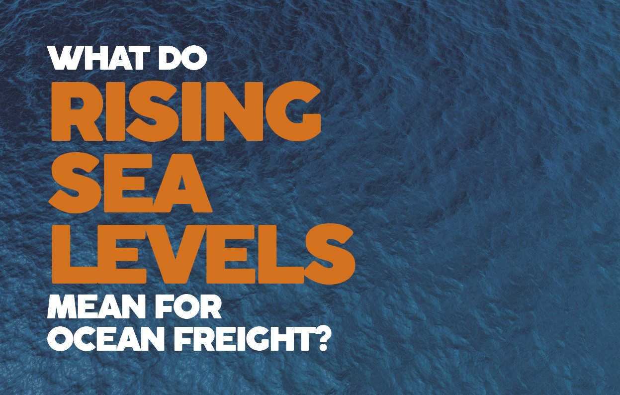 WHAT DO RISINGSEA LEVELS MEAN FOROCEAN FREIGHT?