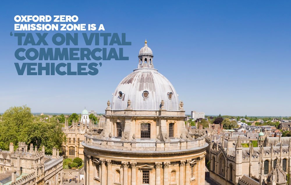 OXFORD ZERO EMISSION ZONE IS A TAX ON VITAL COMMERCIAL VEHICLES