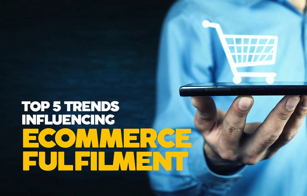 TOP 5 TRENDS INFLUENCING ECOMMERCE FULFILMENT