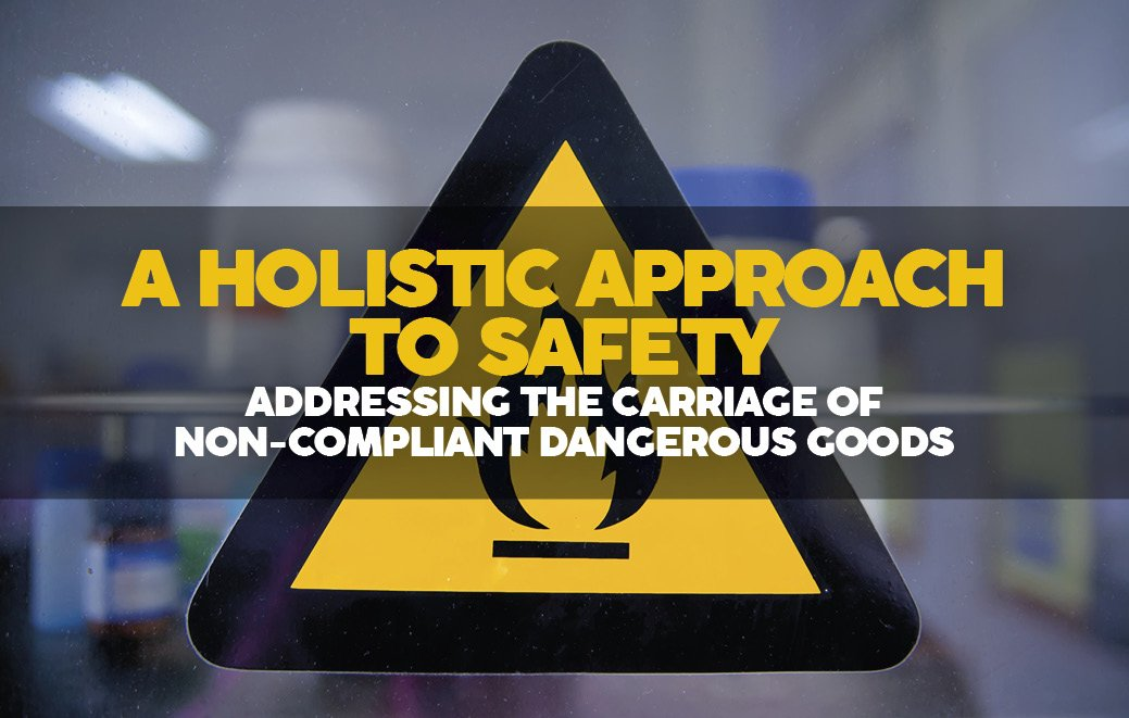 HOLISTIC-APPROACH-TO-SAFETY-CARRIAGE-OF-NON-COMPLIANT-DANGEROUS-GOODS