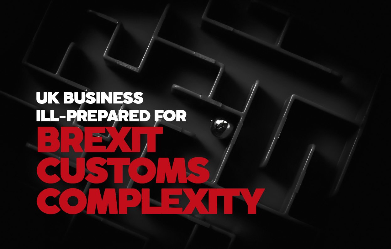 UK BUSINESS ILL-PREPARED FOR BREXIT CUSTOMS COMPLEXITY