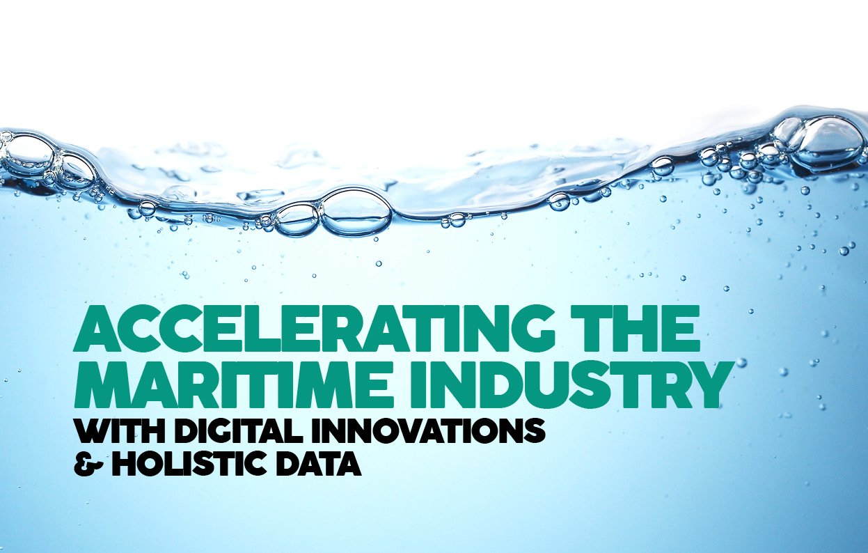 ACCELERATING THE MARITIME INDUSTRY WITH DIGITAL INNOVATIONS & HOLISTIC DATA