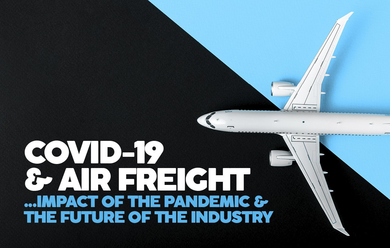 COVID-19 & AIR FREIGHT ...IMPACT OF THE PANDEMIC & THE FUTURE OF THE INDUSTRY