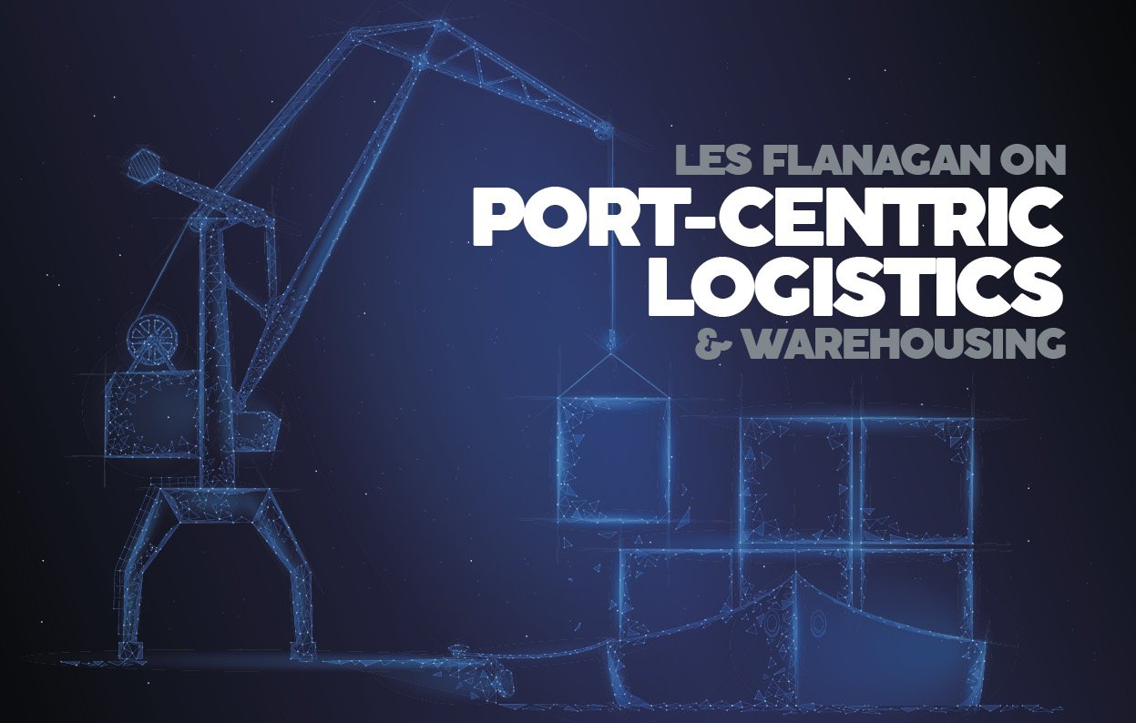 LES FLANAGAN ON PORT-CENTRIC LOGISTICS & WAREHOUSING