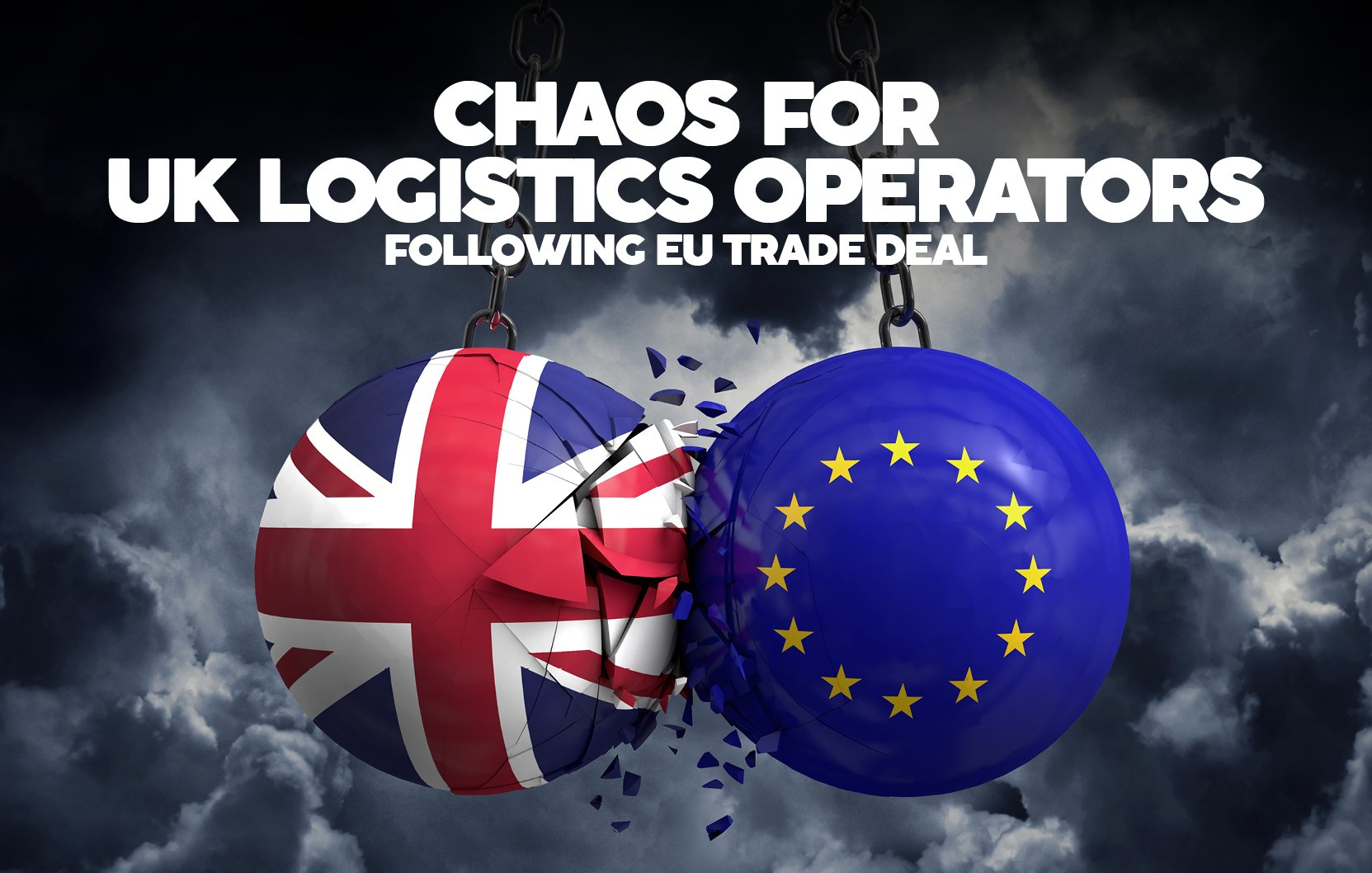CHAOS FOR UK LOGISTICS OPERATORS FOLLOWING TRADE DEAL