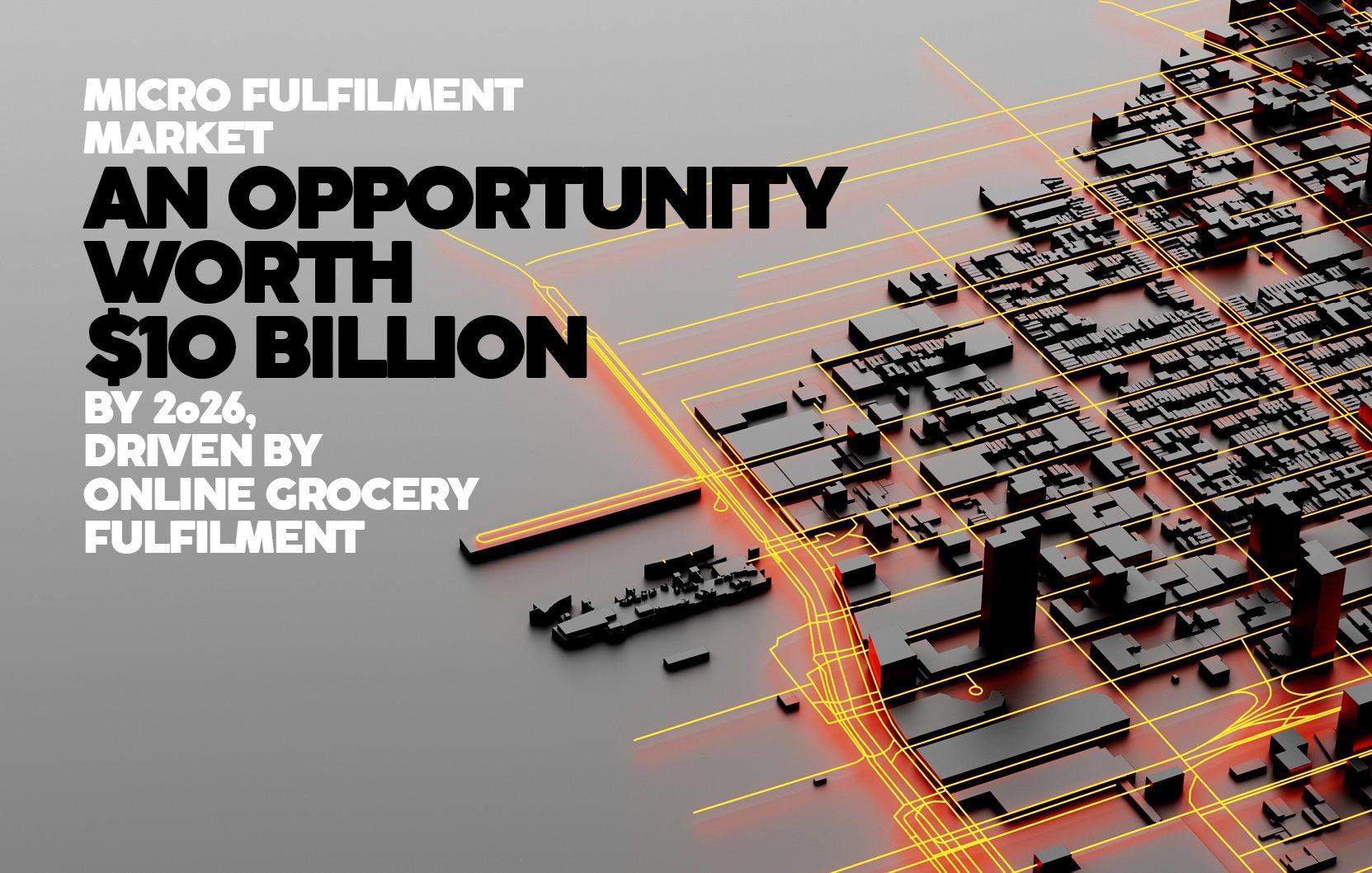 MICRO FULFILMENT MARKET WORTH $10 BILLION BY 2026
